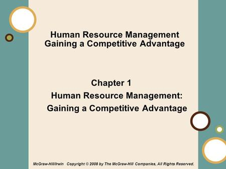 1-1 McGraw-Hill/Irwin Copyright © 2008 by The McGraw-Hill Companies, All Rights Reserved. Human Resource Management Gaining a Competitive Advantage Chapter.