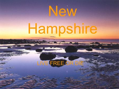 New Hampshire LIVE FREE OR DIE. New Hampshire's coastline Come and see New Hampshire's beautiful coastline.