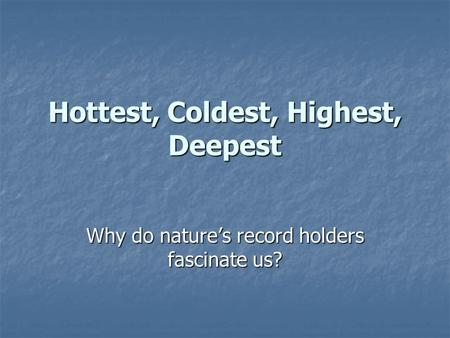 Hottest, Coldest, Highest, Deepest Why do nature's record holders fascinate us?