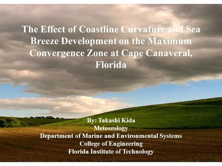 The Effect of Coastline Curvature and Sea Breeze Development on the Maximum Convergence Zone at Cape Canaveral, Florida By: Takashi Kida Meteorology Department.