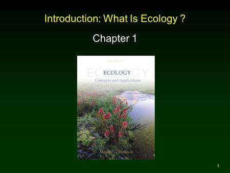 1 Introduction: What Is Ecology ? Chapter 1. 2 Outline Overview of Ecology Ecology of Forest Birds Ecology of Bumblebees Forest Nutrient Budgets Vegetation.