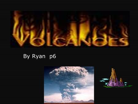 By Ryan p6. Facts about volcanoes  It spits out molten lava  There are 83 volcanoes in Europe  Lava is made off molten rock and is called magna when.
