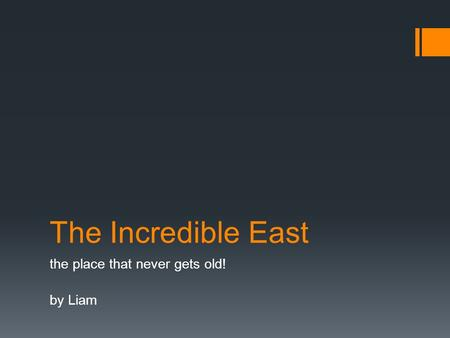 The Incredible East the place that never gets old! by Liam.