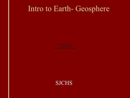 Intro to Earth- Geosphere SJCHS. Geosphere Geosphere: Land on surface and interior of Earth.