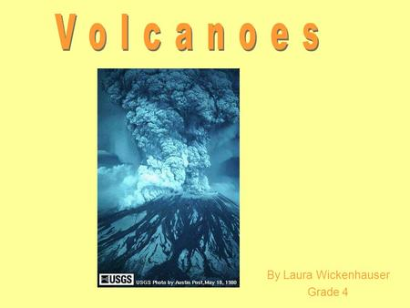 By Laura Wickenhauser Grade 4. Volcanoes are mountains, but they are not formed the same way Mountains are formed from folds and uplifts on the Earth's.