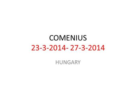 COMENIUS 23-3-2014- 27-3-2014 HUNGARY. Miskolc HUNGARY Hungary is a landlocked state with many neighbours – Slovakia, Ukraine, Romania, Serbia, Croatia,