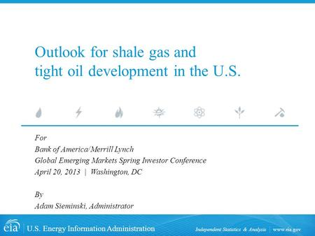 Www.eia.gov U.S. Energy Information Administration Independent Statistics & Analysis Outlook for shale gas and tight oil development in the U.S. For Bank.