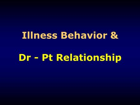 Illness Behavior & Dr - Pt Relationship. Illness Behavior 20% of the patients neglect their illness.