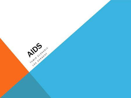 AIDS TAMIR ELSHARIF LUC SARGENT. WHAT IS AIDS? AIDs is a disease of the immune system caused by a retrovirus and transmitted chiefly through blood or.