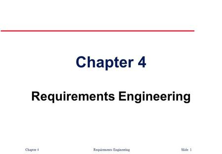 Chapter 4 Requirements Engineering Slide 1 Chapter 4 Requirements Engineering.