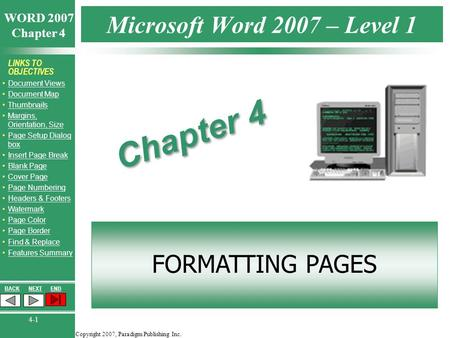 Copyright 2007, Paradigm Publishing Inc. WORD 2007 Chapter 4 BACKNEXTEND 4-1 LINKS TO OBJECTIVES Document Views Document Map Thumbnails Margins, Orientation,