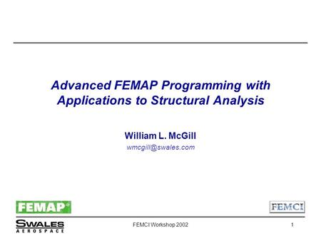 FEMCI Workshop 20021 Advanced FEMAP Programming with Applications to Structural Analysis William L. McGill