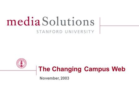 The Changing Campus Web November, 2003. December 6, 2015 page 2 Agenda 1)Introductions 2)Overview: Campus Trends 3)Overview: Lessons Learned 4)Our Approach.