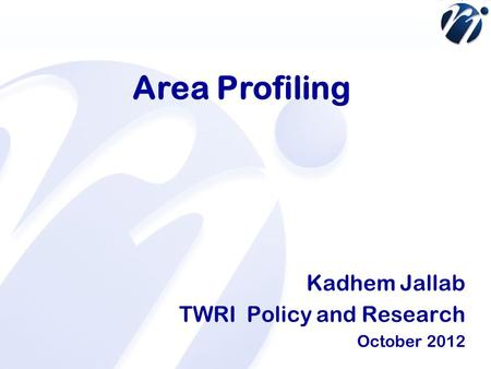 Education Area Profiling Kadhem Jallab TWRI Policy and Research October 2012.