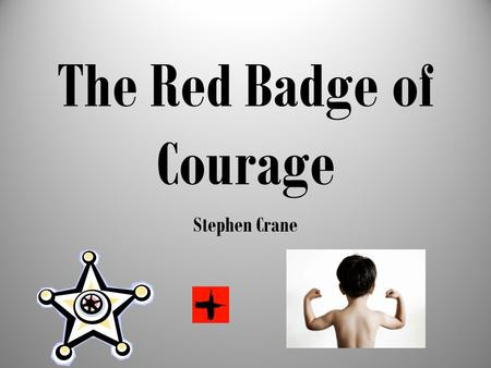 The Red Badge of Courage Stephen Crane. I.Stephen Crane A.Personal Life 1.loved playing soldier as a child 2.attended a military high school B.Professional.