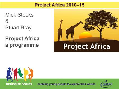 Enabling young people to explore their worlds Mick Stocks & Stuart Bray Project Africa a programme.