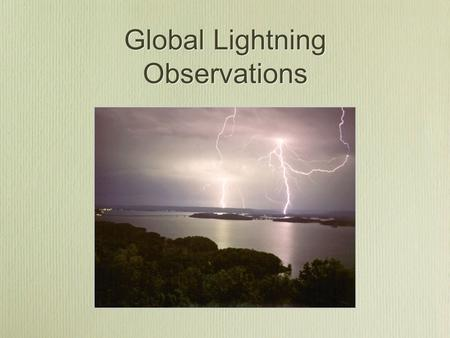 Global Lightning Observations. Optical Transient Detector ( launched April, 1995 ) Optical Transient Detector ( launched April, 1995 ) Lightning Imaging.