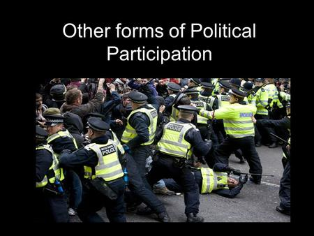 Other forms of Political Participation. There are many ways to participate in in the democratic political system other than voting in elections.