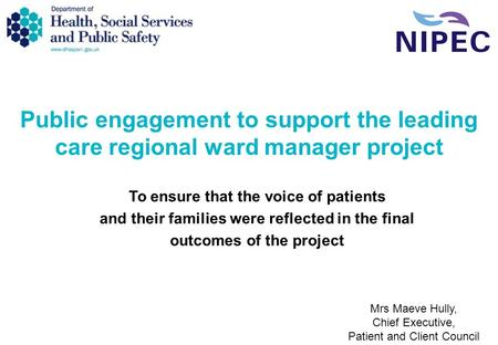 Public engagement to support the leading care regional ward manager project To ensure that the voice of patients and their families were reflected in the.