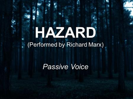 HAZARD (Performed by Richard Marx) Passive Voice.