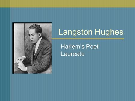 Langston Hughes Harlem's Poet Laureate. Background Born February 1, 1902 in Joplin, Missouri Parents separated Father emigrated to Mexico to escape racial.