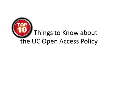 "Things to Know about the UC Open Access Policy. 1. The Policy was adopted by the Academic Council on behalf of UC faculty Covered: Senate faculty ""Scholarly."