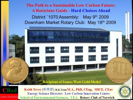 CRed Carbon Reduction 1 Keith Tovey ( 杜伟贤 ) Н.К.Тови M.A., PhD, CEng, MICE, CEnv Energy Science Director: Low Carbon Innovation Centre School of Environmental.