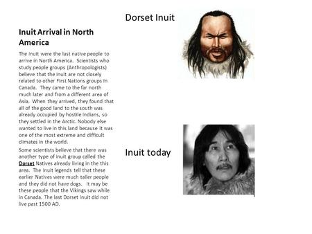 Inuit Arrival in North America Dorset Inuit Inuit today The Inuit were the last native people to arrive in North America. Scientists who study people groups.