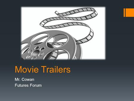 Movie Trailers Mr. Cowan Futures Forum. What is a movie Trailer  Trailers or previews are advertisements for movies.  The term trailer comes from.