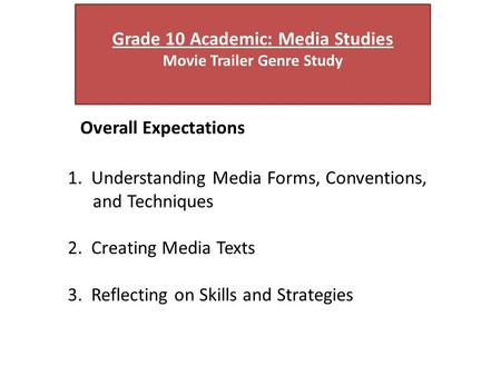 Grade 10 Academic: Media Studies Movie Trailer Genre Study Overall Expectations 1. Understanding Media Forms, Conventions, and Techniques 2. Creating Media.