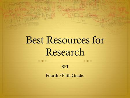 Best Resources for Research SPI Fourth /Fifth Grade:
