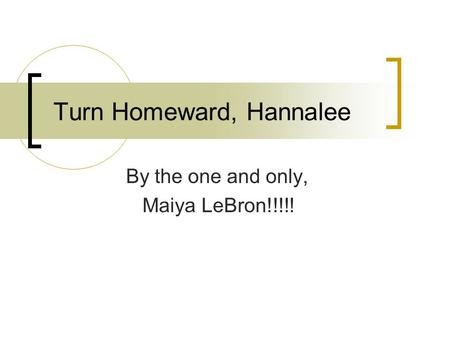 Turn Homeward, Hannalee By the one and only, Maiya LeBron!!!!!