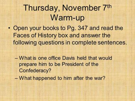 Thursday, November 7 th Warm-up Open your books to Pg. 347 and read the Faces of History box and answer the following questions in complete sentences.