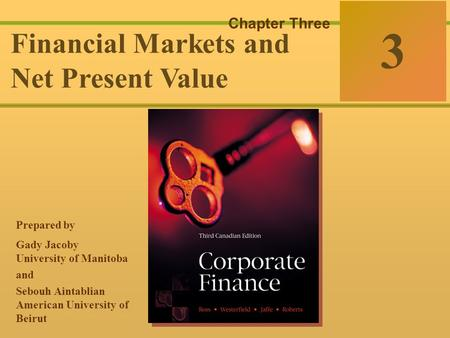 McGraw-Hill Ryerson 3-0 © 2003 McGraw–Hill Ryerson Limited Corporate Finance Ross  Westerfield  Jaffe Sixth Edition 3 Chapter Three Financial Markets.