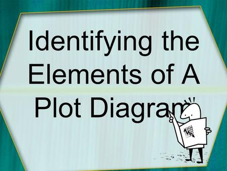 Identifying the Elements of A Plot Diagram. What do you know ? Quick Quiz Extra Help **Extra Credit Available** Extra Help **Extra Credit Available**