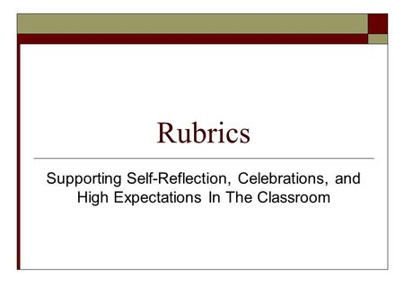 Rubrics Supporting Self-Reflection, Celebrations, and High Expectations In The Classroom.