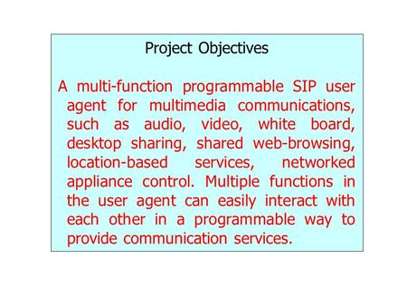 Project Objectives A multi-function programmable SIP user agent for multimedia communications, such as audio, video, white board, desktop sharing, shared.