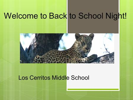 Welcome to Back to School Night! Los Cerritos Middle School.