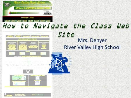 How to Navigate the Class Web Site Mrs. Denyer River Valley High School.