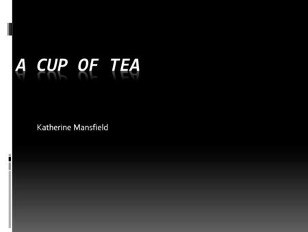 Katherine Mansfield. A Cup of Tea  Setting: Anything material or immaterial that influences the action of the story.  Material- Where and When  Immaterial-
