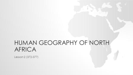 HUMAN GEOGRAPHY OF NORTH AFRICA Lesson 2 (372-377)
