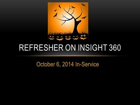 October 6, 2014 In-Service REFRESHER ON INSIGHT 360.