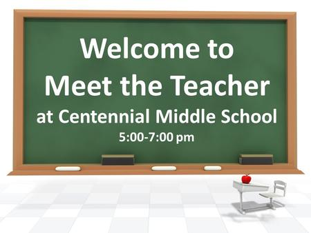 Welcome to Meet the Teacher at Centennial Middle School 5:00-7:00 pm.