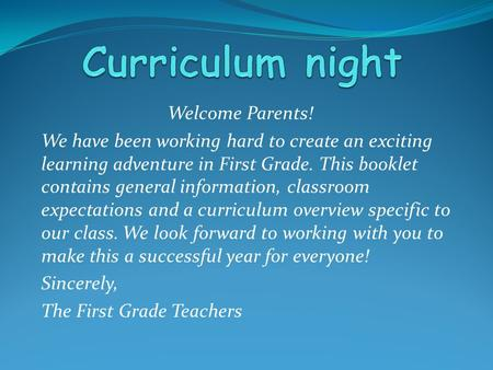 Welcome Parents! We have been working hard to create an exciting learning adventure in First Grade. This booklet contains general information, classroom.