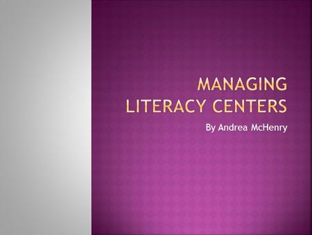 By Andrea McHenry.  To engage students while the teacher works with small reading groups  Reinforce literacy skills such as word work, vocabulary, phonics,