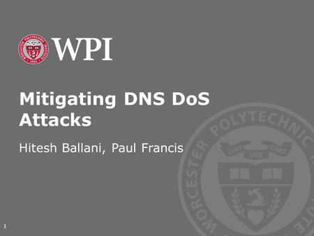 Mitigating DNS DoS Attacks Hitesh Ballani, Paul Francis 1.