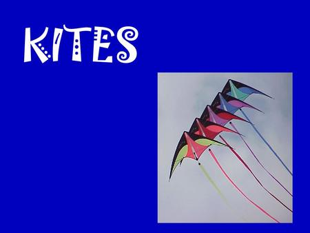KITES. Some questions about kites… How is it that something that is heavier than air can fly? How can it stay suspended in the sky with no means of propulsion?