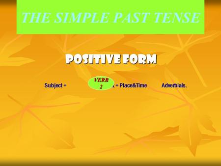 THE SIMPLE PAST TENSEPOSITIVE FORM Subject + + Object + Place&Time Adverbials. VERB2.