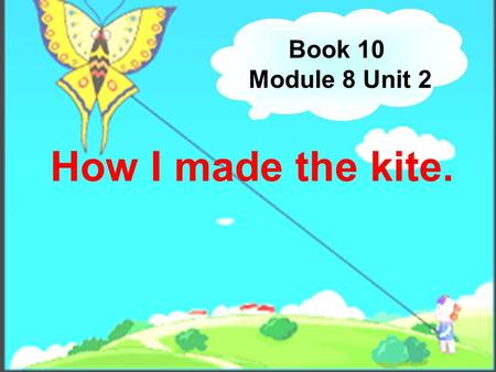 How I made the kite. Book 10 Module 8 Unit 2. Draw, draw, draw a picture.