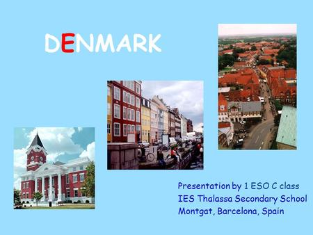 DENMARK Presentation by 1 ESO C class IES Thalassa Secondary School Montgat, Barcelona, Spain.